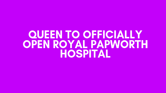 Her Majesty the Queen is to officially open the Royal Papworth Hospital